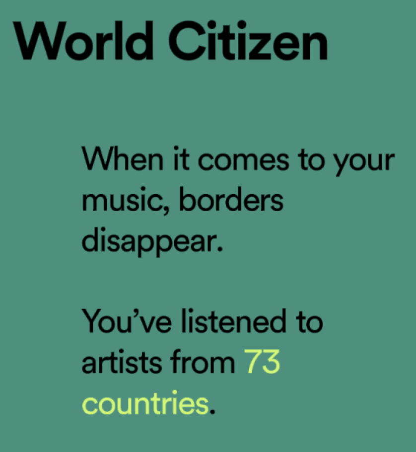 "Screenshot of spotify's wrapped site showing that I've listened to artists from 73 countries and ""when it comes to your music, borders disappear"""