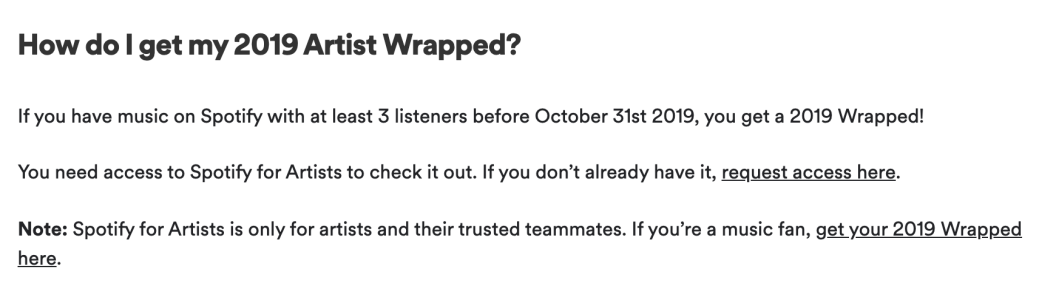 "Screenshot of Spotify FAQ answering the question ""How do I get my 2019 Artist Wrapped?"" with the first line of the answer being ""If you have music on Spotify with at least 3 listeners before October 31st 2019, you get a 2019 Wrapped!"""